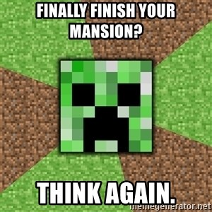 Minecraft Creeper - finally finish your mansion? think again.