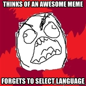 Rage FU - THINKS OF AN AWESOME MEME FORGETS TO SELECT LANGUAGE