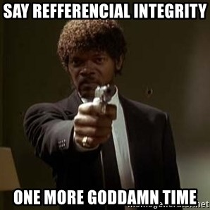 Jules Pulp Fiction - Say refferencial integrity One more goddamn time
