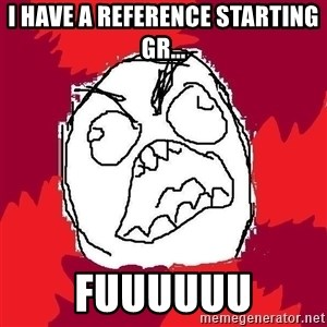 Rage FU - I have a reference starting GR... Fuuuuuu