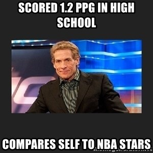 skip bayless - scored 1.2 PPG in high school compares self to nba stars