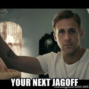 ryan gosling hey girl - YOUR NEXT JAGOFF