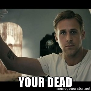 ryan gosling hey girl - YOUR DEAD