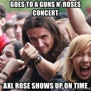 Ridiculously Photogenic Metalhead - goes to a guns n' roses concert axl rose shows up on time