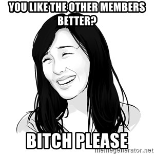 SNSD - Tiffany Bitch Please! - You like the other members better? bitch please