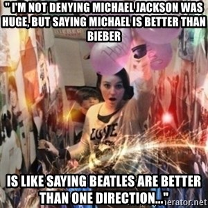 """Annoying manda - """" I'm not denying Michael Jackson was huge, but saying Michael is better than Bieber IS LIKE SAYING BEATLES ARE BETTER THAN ONE DIRECTION..."""""""