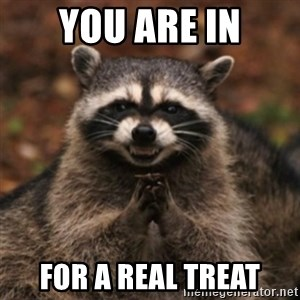 evil raccoon - You are in for a real treat