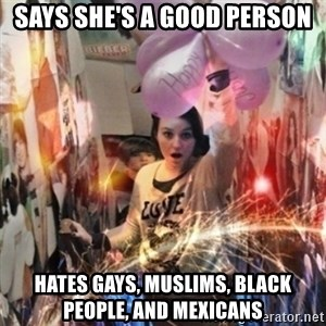 Annoying manda - SaYs she's a good person HatEs gays, mUslims, black people, and Mexicans