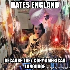 Annoying manda - Hates England Because They copy American Language