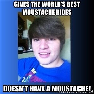 Dumb Dan  - gives the world's best moustache rides doesn't have a moustache!
