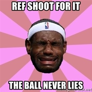 LeBron James - Ref shoot for it the ball never lies