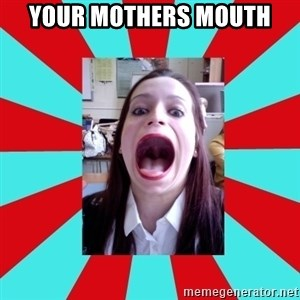Big Mouth Girl - YOUR MOTHERS MOUTH