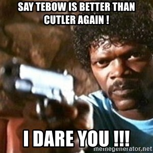 samuel jackson with a gun - SAy tebow is better than cutler again ! I dare you !!!