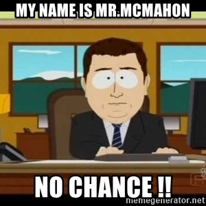 south park aand it's gone - My name is mr.mcmahon no chance !!