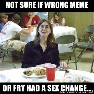 Brown Tooth Lucy - not sure if wrong meme or fry had a sex change...