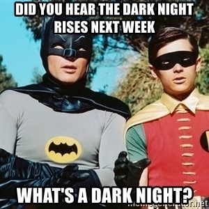 Batman meme - DId you hear the dark night rises next week what's a dark night?