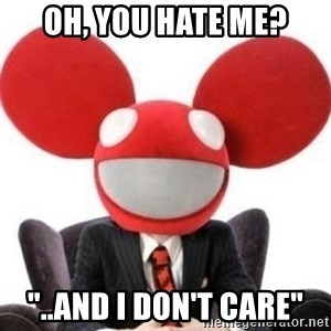 """Deadmau5 - Oh, you hate me? """"..and I don't care"""""""