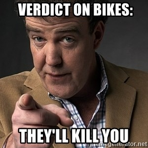 Jeremy Clarkson -  verdict on bikes: They'll kill you