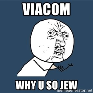 Y U No - Viacom Why u so jew