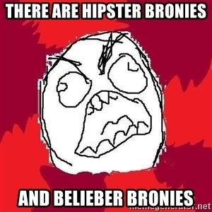 Rage FU - there are hipster bronies and belieber bronies