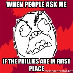 Rage FU - when people ask me  if the phillies are in first place