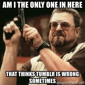 Walter Sobchak with gun - AM I THE ONLY ONE IN HERE THAT THINKS TUMBLR IS WRONG SOMETIMES