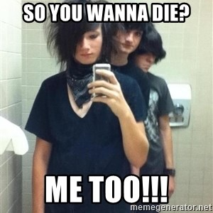 Try Hard Emos - So you wanna die? ME TOO!!!