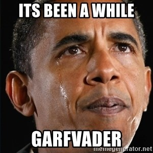 Obama Crying - its been a while garfvader