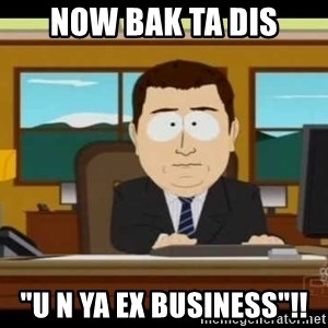 "Aand Its Gone - now bak ta dis ""u n ya EX business""!!"