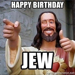 Jesus - happy birthday jew