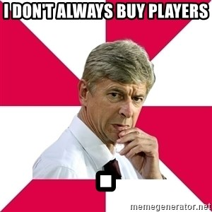 wengerrrrr - I Don't always buy players .