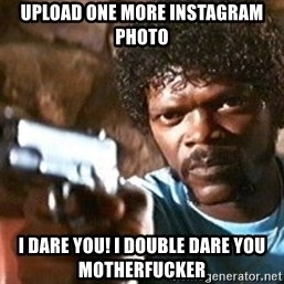 Pulp Fiction - upload one more instagram photo i dare you! i double dare you motherfucker