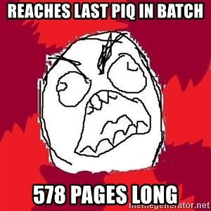 Rage FU - reaches last piq in batch 578 pages long