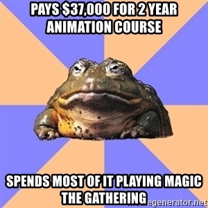 Game Art Student Bullfrog - Pays $37,000 for 2 year animation course Spends most of it playing magic the gathering