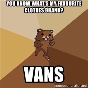 Pedo Bear From Beyond - you know what's my favourite clothes brand? VANS