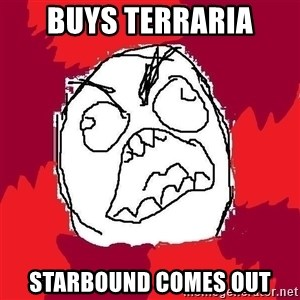Rage FU - buys terraria starbound comes out