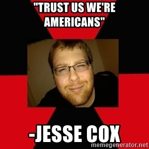 "Jesse Cox - ""Trust us we're americans"" -Jesse cox"