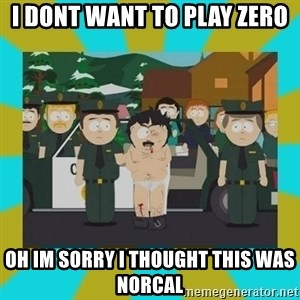 Randy marsh - I dont want to play zero Oh im sorry I thought this was norcal
