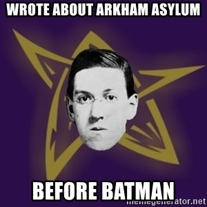 advice lovecraft  - wrote about arkham asylum before batman