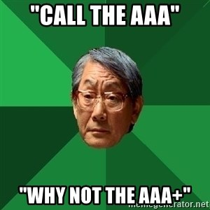 "High Expectations Asian Father - ""call the aaa"" ""why not the aaa+"""