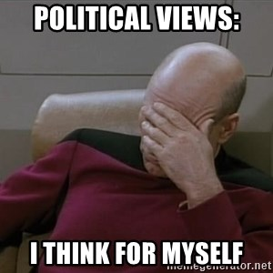 Picardfacepalm - Political views: I think for myself
