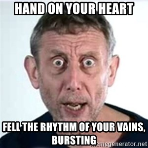 Michael Rosen  - Hand on your heart fell the rhythm of your vains, BURSTING