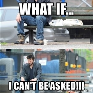 Keanu Reeves - what if... i can't be asked!!!