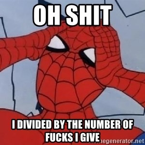 Spider Man - OH SHIT I DIVIDED BY THE NUMBER OF FUCKS I GIVE