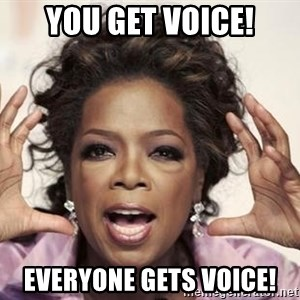 oprah - You get voice! everyone gets voice!