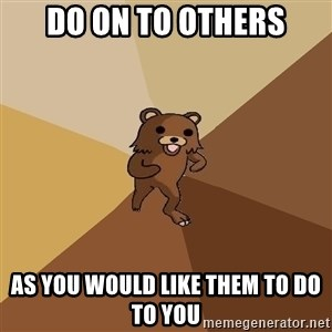 Pedo Bear From Beyond - Do on to others as you would like them to do to you
