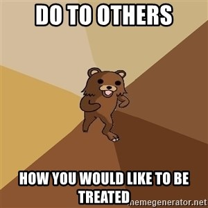 Pedo Bear From Beyond - do to others how you would like to be treated