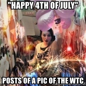 "Annoying manda - ""HAPPY 4TH OF JULY"" POSTS OF A PIC OF THE WTC"