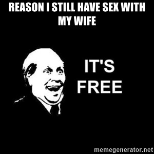 it's free - Reason i still have sex with my wife