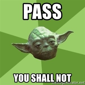 Advice Yoda Gives - Pass you shall not